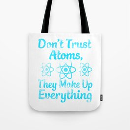 don't trust atoms they make everything up Tote Bag