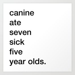 canine ate seven sick five year olds Art Print