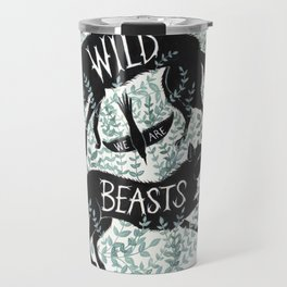 We Are Wild Beasts Travel Mug