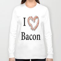 bacon Long Sleeve T-shirts featuring I -bacon- Bacon by Beatrice