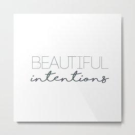 beautiful intentions Metal Print