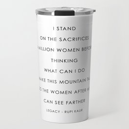 Quote by Rupi Kaur, I stand on the sacrifices of a million women before me thinking Travel Mug