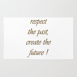 respect the past , create the future ! art Rug