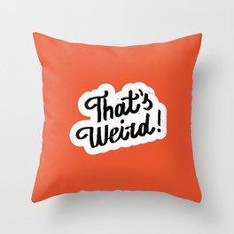 that's weird! Throw Pillow