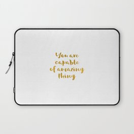 You are capable of amazing thing quote Laptop Sleeve