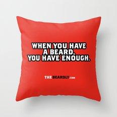 WHEN YOU HAVE A BEARD, YOU HAVE ENOUGH. Throw Pillow