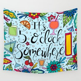 It's 5 O'Clock Somewhere Wall Tapestry
