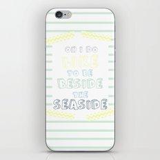 Oh i do like to be beside the seaside iPhone & iPod Skin