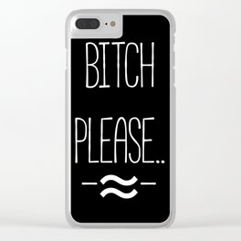 BITCH PLEASE.. Clear iPhone Case