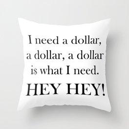 I Need a Dollar Lyrics Throw Pillow