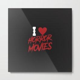 I love horror movies Metal Print
