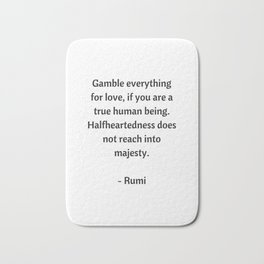 Rumi Inspirational Quotes - Gamble everything for love Bath Mat