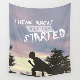 Sport motivation quote, Think about why you started Wall Tapestry