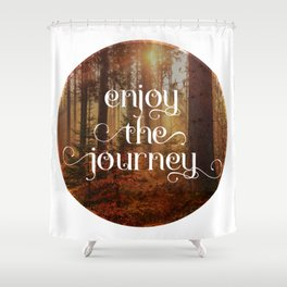 Enoy the journey  Inspirational quote design Shower Curtain