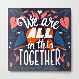 We Are All In This Together Metal Print