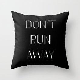 Don't run away Throw Pillow