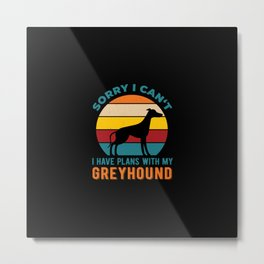 I Have Plans With My Greyhound Funny Metal Print
