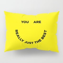 You Are Really Just The Best Pillow Sham