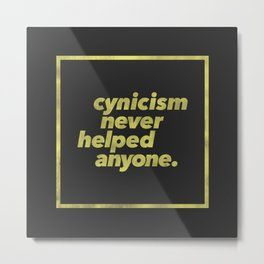 Cynicism Never Helped Anyone Metal Print