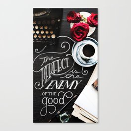 Perfect is the Enemy of the Good Canvas Print