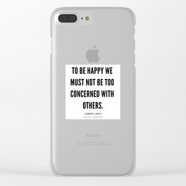 Albert Camus Quote | To Be Happy, We Must Not Be Too Concerned With Others Clear iPhone Case