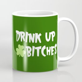 Drink Up Bitches, Funny Quote Coffee Mug
