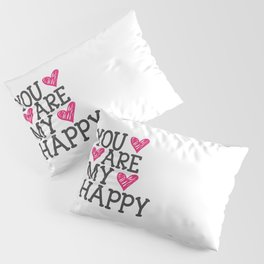 You Are My Happy Pillow Sham