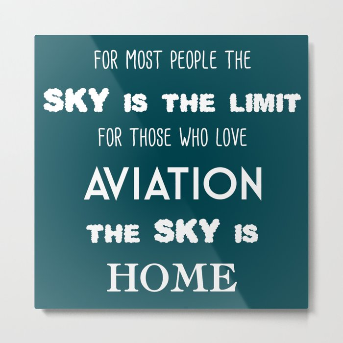 The sky is the limit, the sky is home Metal Print