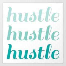 Hustle! Art Print