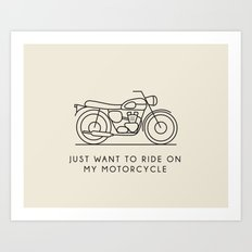 Triumph - Just want to ride on my motorcycle Art Print