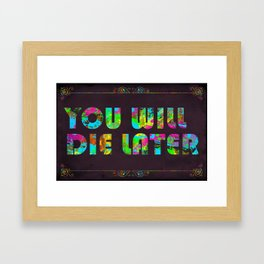 You Will Die Later Framed Art Print