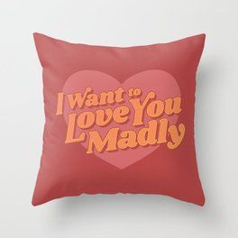 Love You Madly Throw Pillow