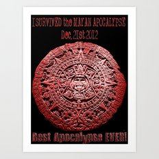 I Survived the Mayan Apocalypse  Art Print