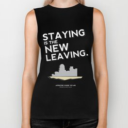 Staying is the New Leaving. Biker Tank