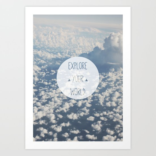 Explore your world Art Print
