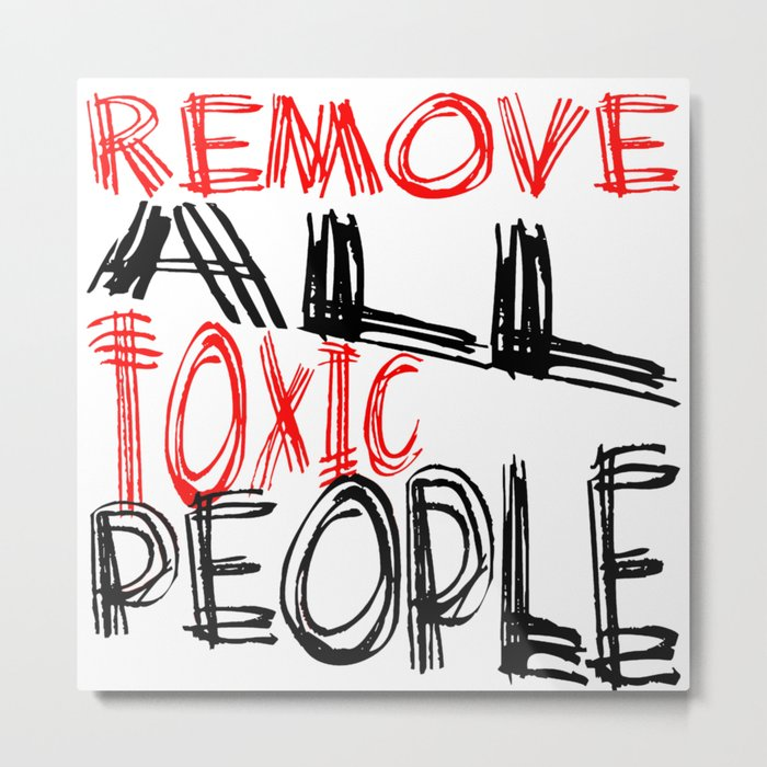 Remove All Toxic People Positive Quote Metal Print by taiche
