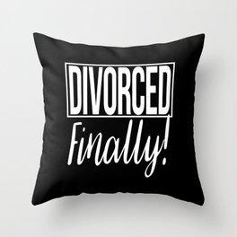 Divorced Finally! Throw Pillow