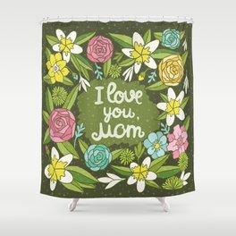 I love you, Mom Shower Curtain