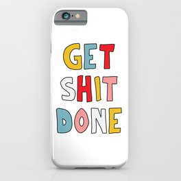 Get S*it Done iPhone Case