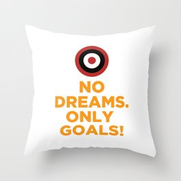 No DREAMS.Only GOALS! Throw Pillow