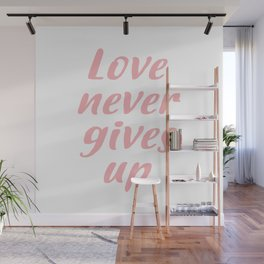 Love never gives up Wall Mural