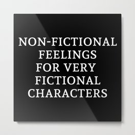 Non-Fictional Feelings for Very Fictional Characters - Inverted Metal Print