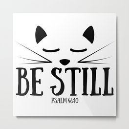 Christian,Bible Quote,Be still and know that I am God,Psalm 46:11 Metal Print