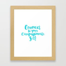 Connect to your compassionate self Framed Art Print
