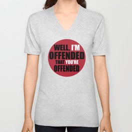 Well, I'm Offended That You're Offended Unisex V-Neck