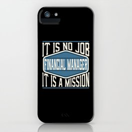Financial Manager  - It Is No Job, It Is A Mission iPhone Case