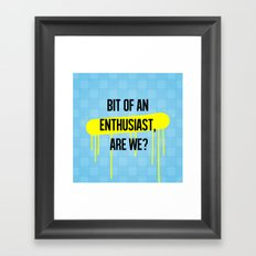 A bit of an enthusiast, are we? Framed Art Print