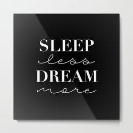 Sleep Less Dream More in Black Metal Print