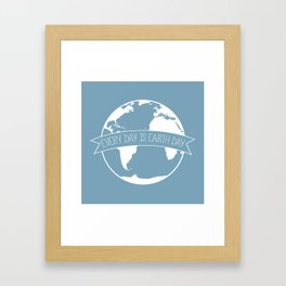 Every Day is Earth Day - white Framed Art Print