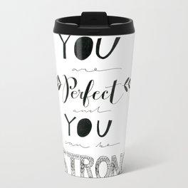 You are Perfect Metal Travel Mug
